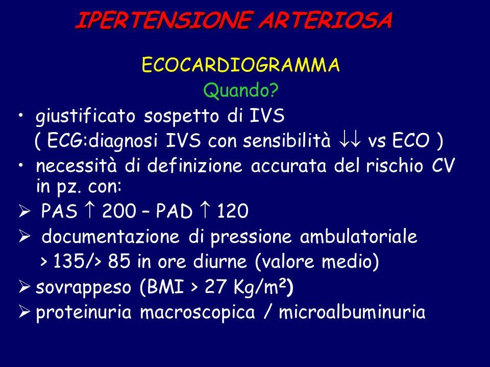 IPERTENSIONE ARTERIOSA ECOCARDIOGRAMMA Quando? giustificato sospetto di IVS ( ECG:diagnosi IVS con sensibilità vs ECO ) necessità di definizione accur