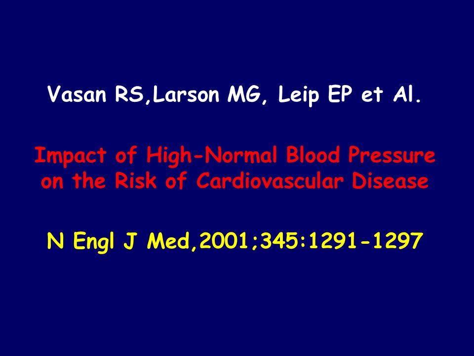 Vasan RS,Larson MG, Leip EP et Al. Impact of High-Normal Blood Pressure on the Risk of Cardiovascular Disease N Engl J Med,2001;345:1291-1297