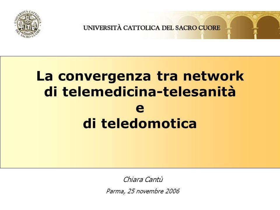 La convergenza tra network di telemedicina-telesanità e di teledomotica Chiara Cantù Parma, 25 novembre 2006