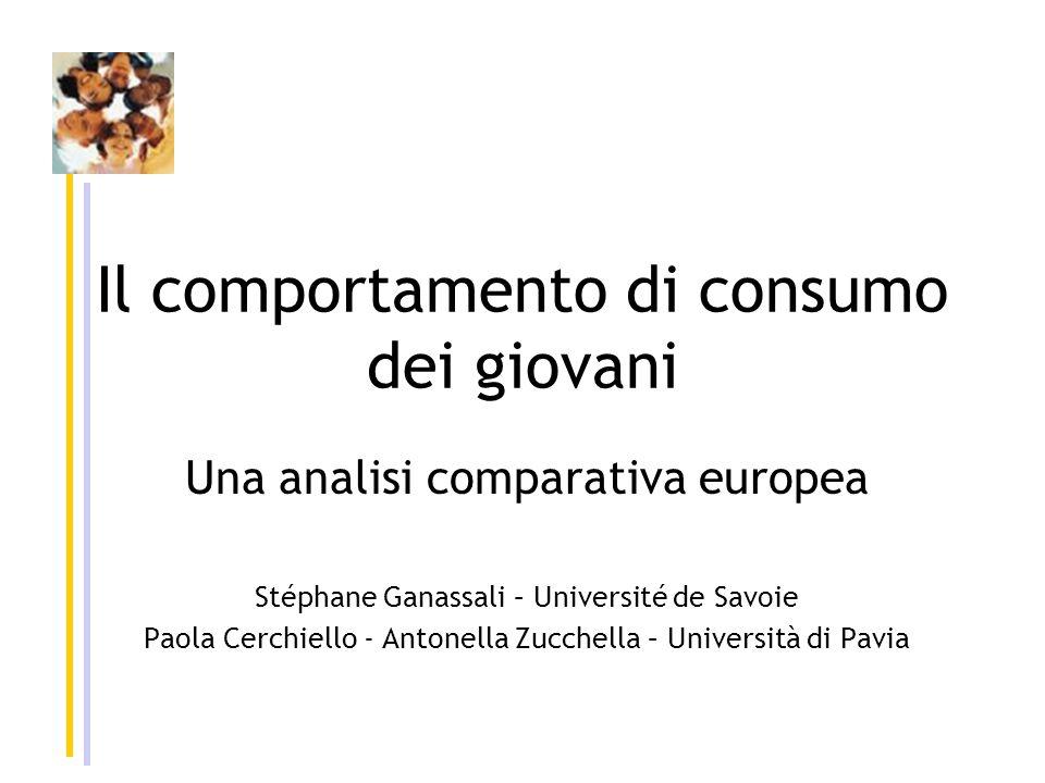 Il comportamento di consumo dei giovani Una analisi comparativa europea Stéphane Ganassali – Université de Savoie Paola Cerchiello - Antonella Zucchella – Università di Pavia