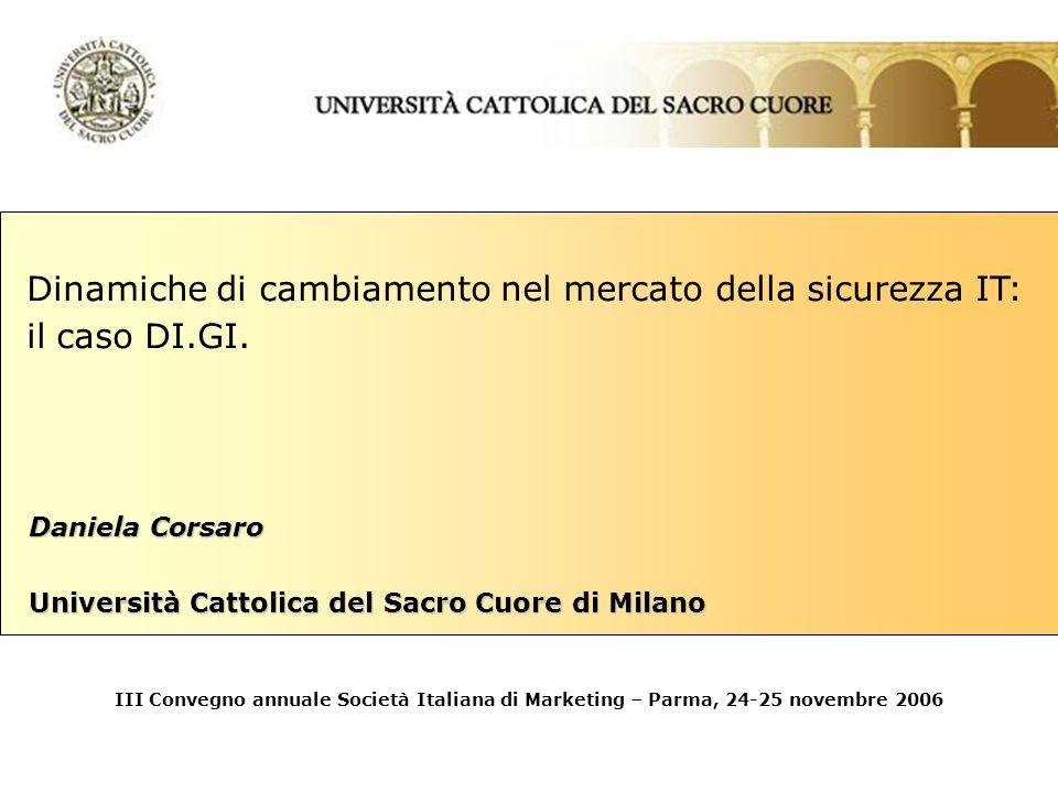 Daniela Corsaro Università Cattolica del Sacro Cuore di Milano Dinamiche di cambiamento nel mercato della sicurezza IT: il caso DI.GI. III Convegno an