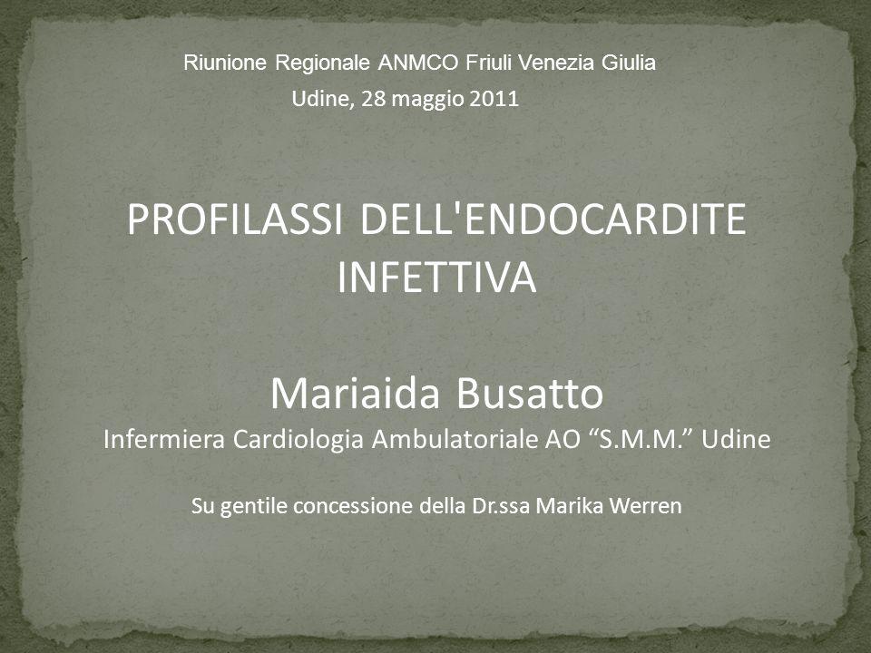 PROFILASSI DELL'ENDOCARDITE INFETTIVA Mariaida Busatto Infermiera Cardiologia Ambulatoriale AO S.M.M. Udine Su gentile concessione della Dr.ssa Marika