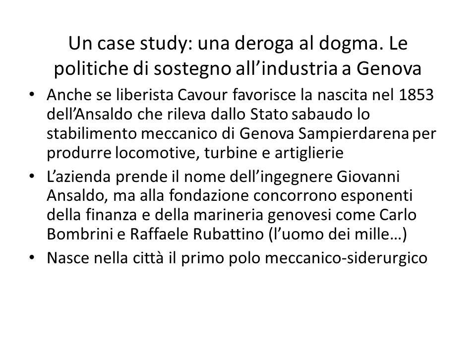 Un case study: una deroga al dogma. Le politiche di sostegno allindustria a Genova Anche se liberista Cavour favorisce la nascita nel 1853 dellAnsaldo