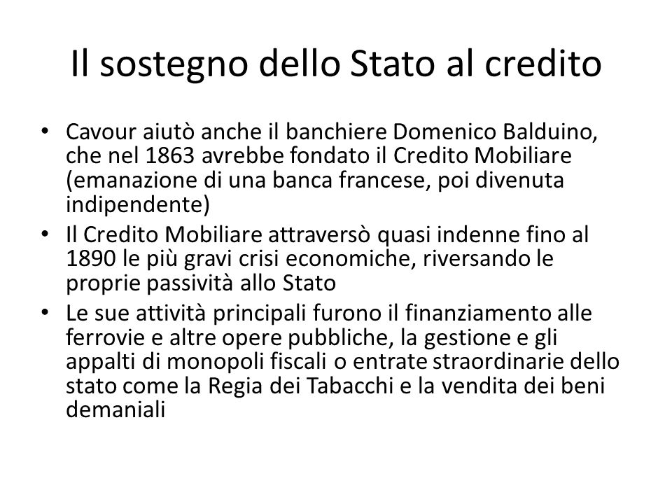 Il sostegno dello Stato al credito Cavour aiutò anche il banchiere Domenico Balduino, che nel 1863 avrebbe fondato il Credito Mobiliare (emanazione di