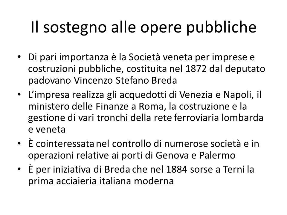 Il sostegno alle opere pubbliche Di pari importanza è la Società veneta per imprese e costruzioni pubbliche, costituita nel 1872 dal deputato padovano