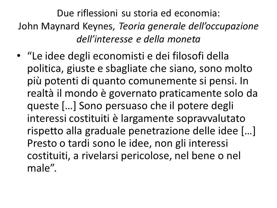 Due riflessioni su storia ed economia: John Maynard Keynes, Teoria generale delloccupazione dellinteresse e della moneta Le idee degli economisti e de