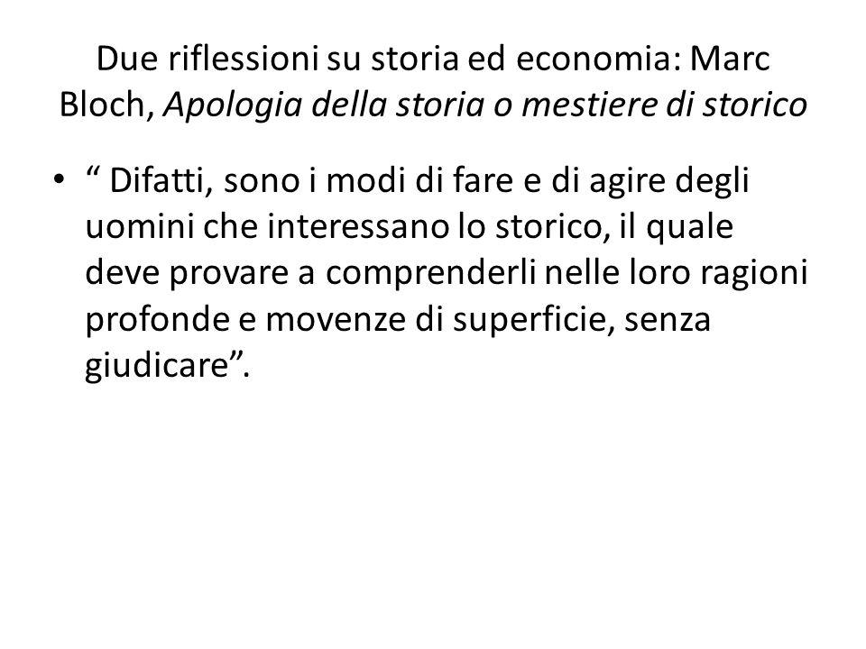 Due riflessioni su storia ed economia: Marc Bloch, Apologia della storia o mestiere di storico Difatti, sono i modi di fare e di agire degli uomini ch