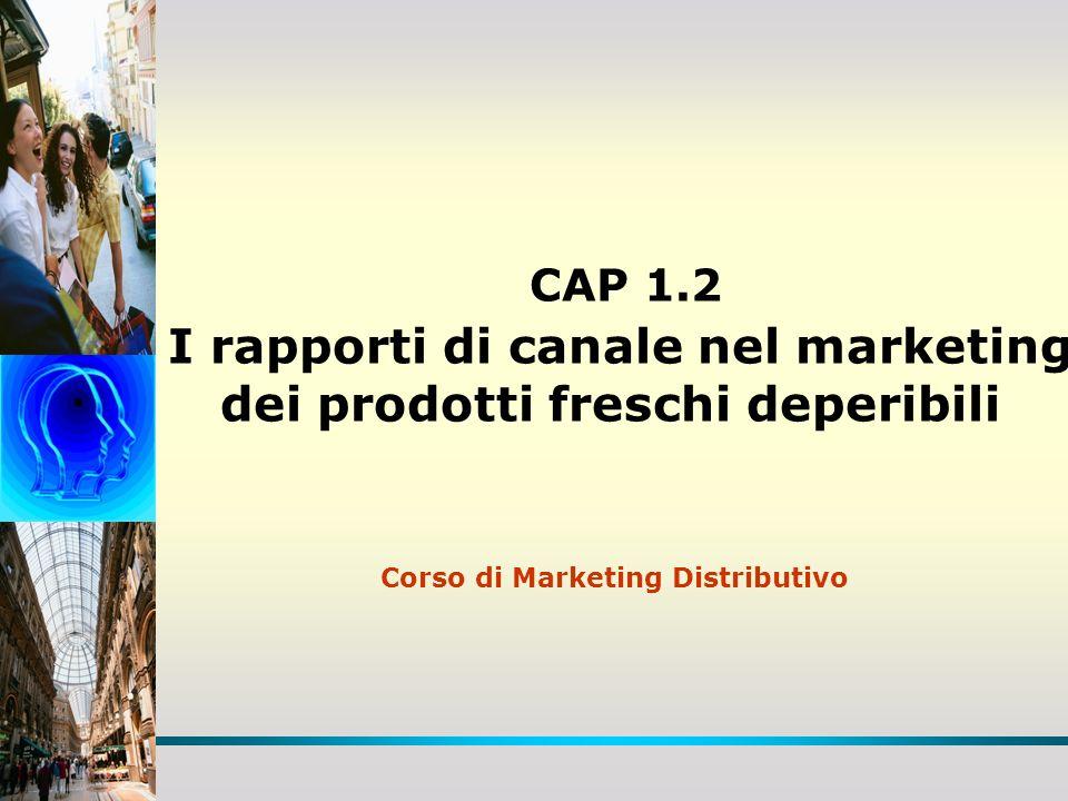 CAP 1.2 I rapporti di canale nel marketing dei prodotti freschi deperibili Corso di Marketing Distributivo