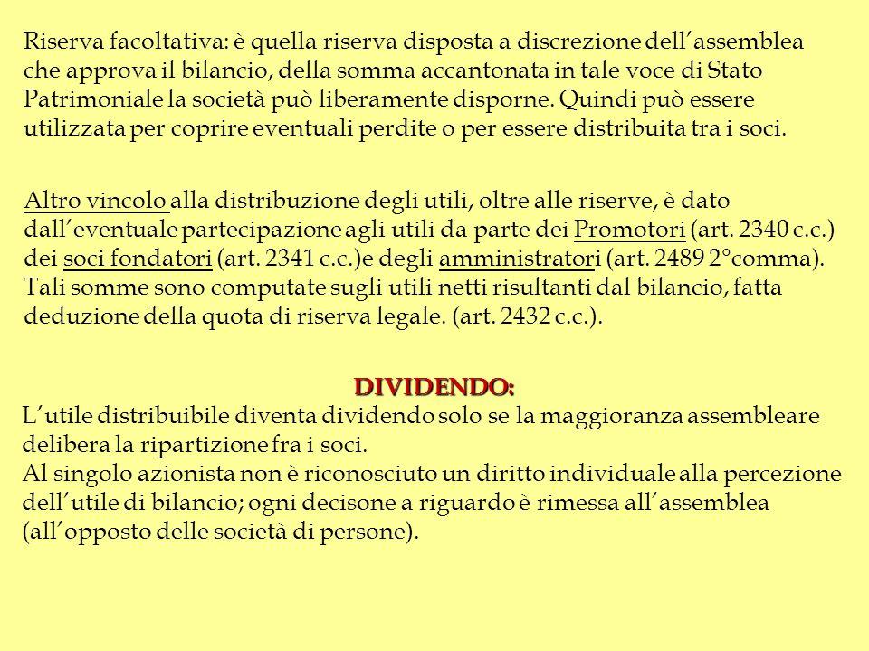riserva Art. 2430 c.c.: degli utili netti annuali deve essere dedotta una somma corrispondente almeno alla ventesima parte di essi per costituire una