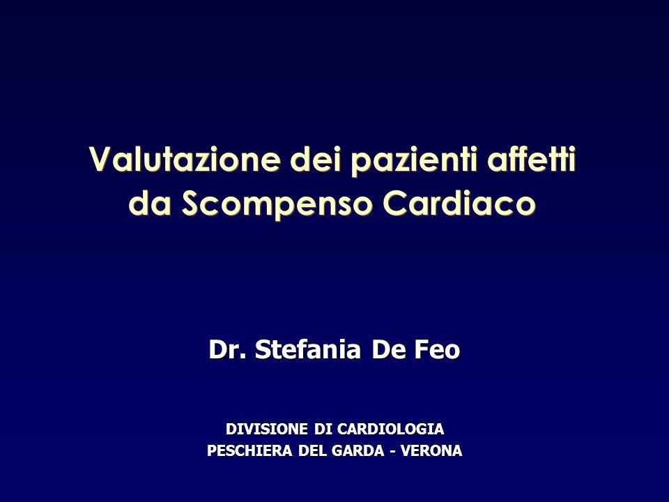 Dr. Stefania De Feo DIVISIONE DI CARDIOLOGIA PESCHIERA DEL GARDA - VERONA Valutazione dei pazienti affetti da Scompenso Cardiaco