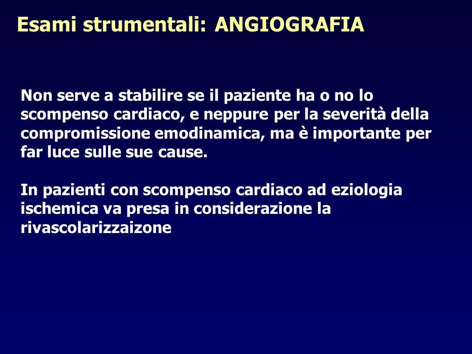 Esami strumentali: ANGIOGRAFIA Non serve a stabilire se il paziente ha o no lo scompenso cardiaco, e neppure per la severità della compromissione emod
