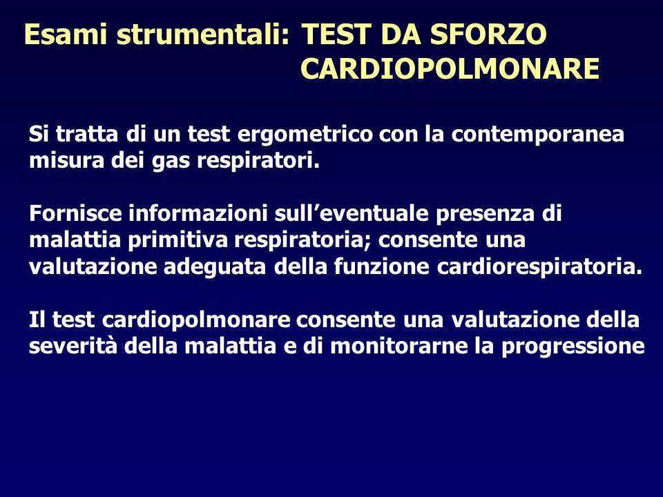 Esami strumentali: TEST DA SFORZO CARDIOPOLMONARE Si tratta di un test ergometrico con la contemporanea misura dei gas respiratori. Fornisce informazi