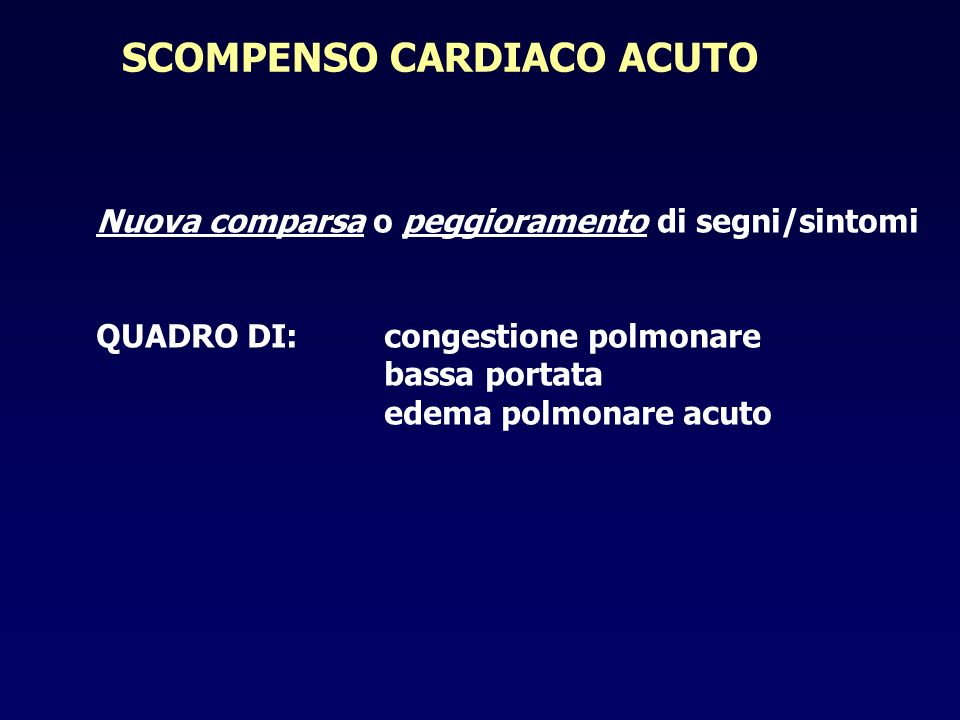 SCOMPENSO CARDIACO ACUTO Nuova comparsa o peggioramento di segni/sintomi QUADRO DI:congestione polmonare bassa portata edema polmonare acuto