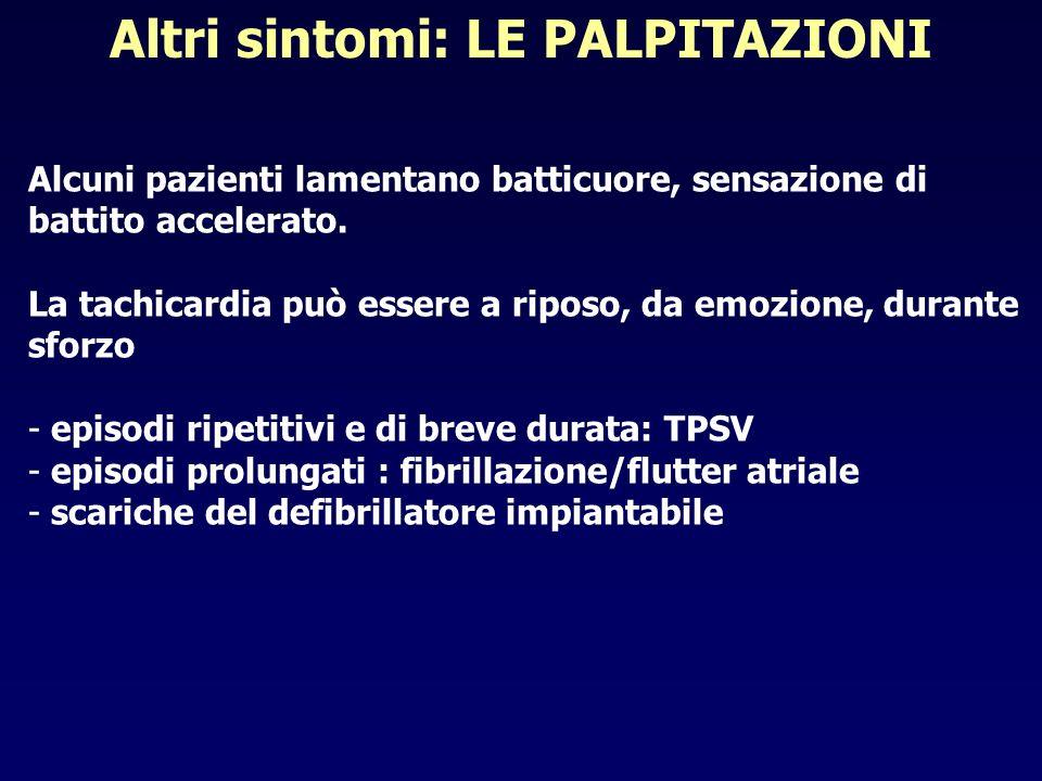 Altri sintomi: LE PALPITAZIONI Alcuni pazienti lamentano batticuore, sensazione di battito accelerato. La tachicardia può essere a riposo, da emozione