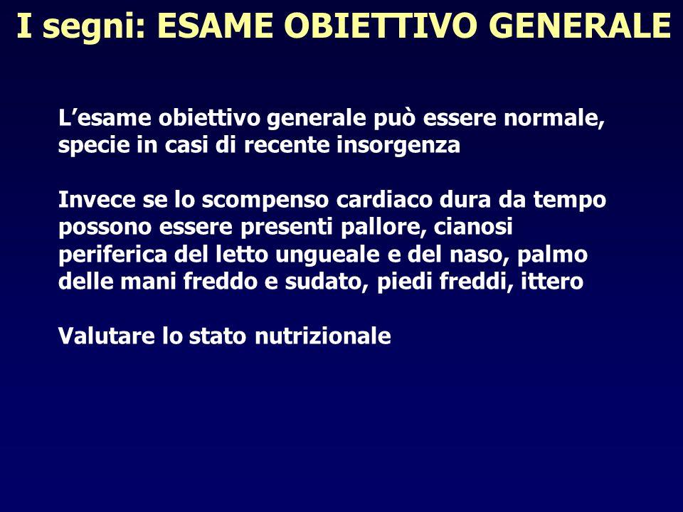 I segni: ESAME OBIETTIVO GENERALE Lesame obiettivo generale può essere normale, specie in casi di recente insorgenza Invece se lo scompenso cardiaco d