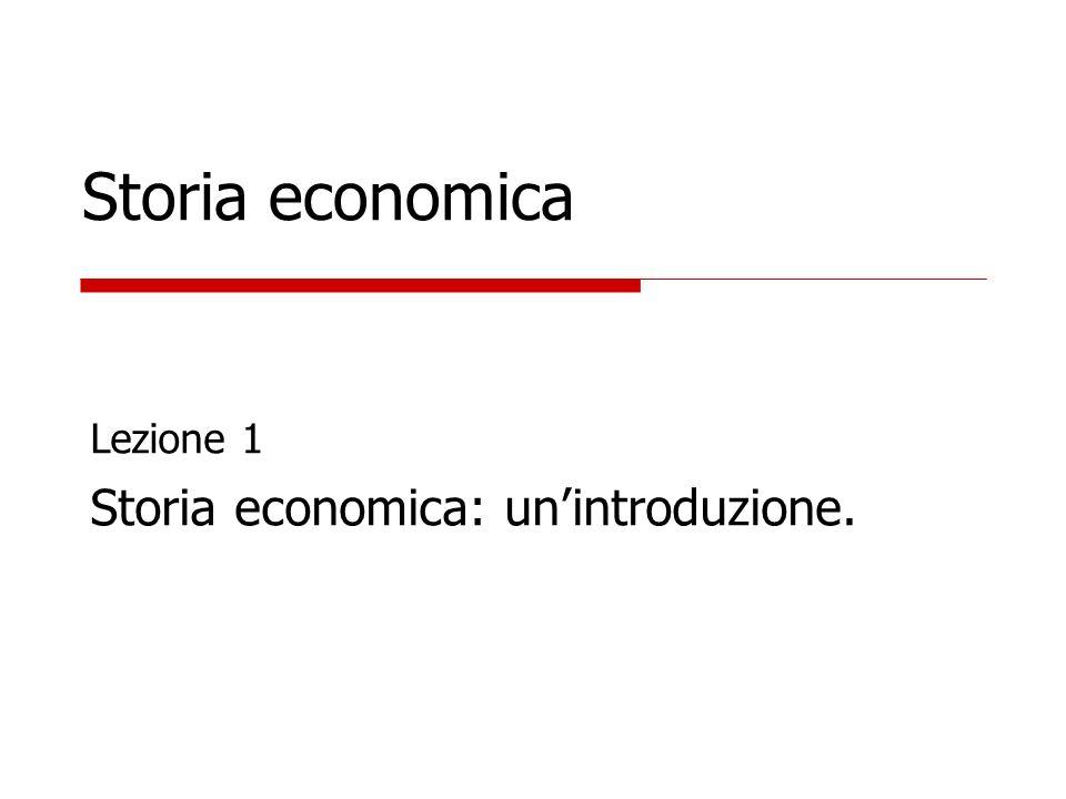 Storia economica Lezione 1 Storia economica: unintroduzione.
