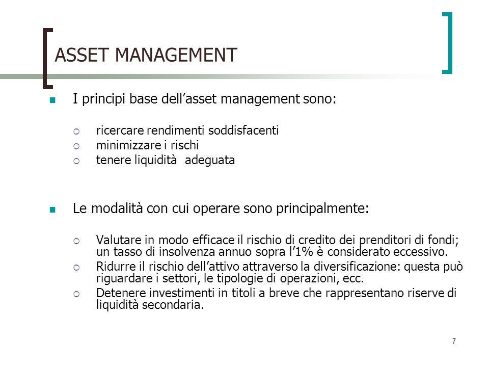 7 ASSET MANAGEMENT I principi base dellasset management sono: ricercare rendimenti soddisfacenti minimizzare i rischi tenere liquidità adeguata Le mod