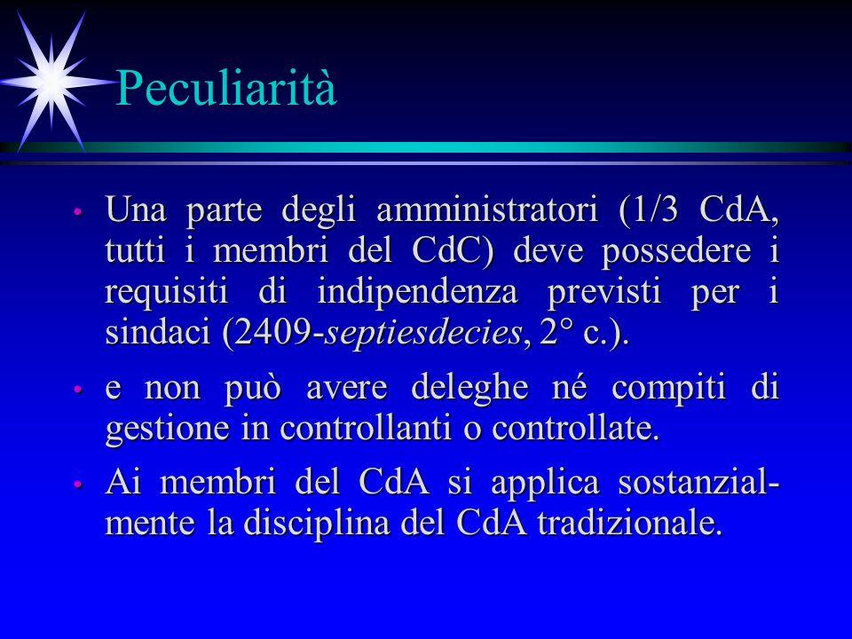 Peculiarità Una parte degli amministratori (1/3 CdA, tutti i membri del CdC) deve possedere i requisiti di indipendenza previsti per i sindaci (2409-septiesdecies, 2° c.).