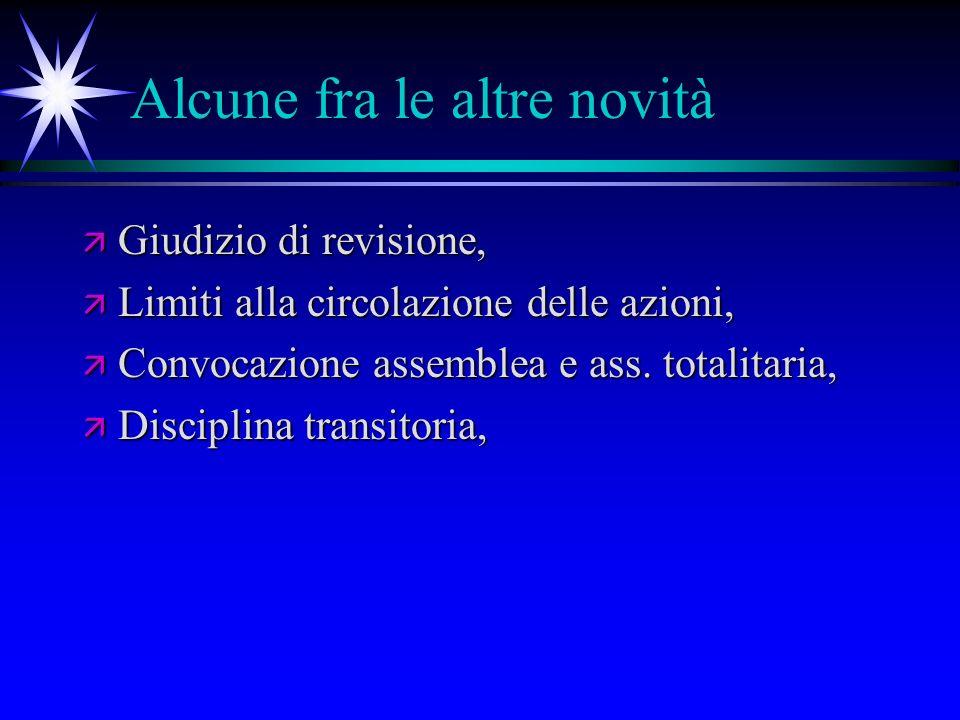Alcune fra le altre novità ä Giudizio di revisione, ä Limiti alla circolazione delle azioni, ä Convocazione assemblea e ass.