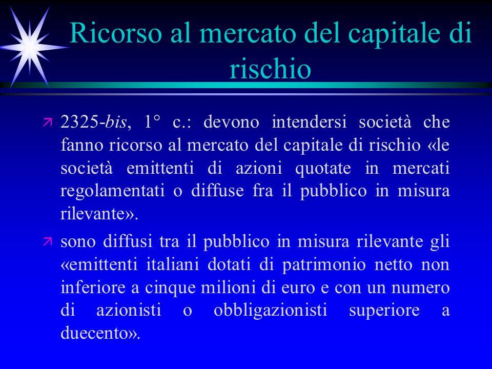 Ricorso al mercato del capitale di rischio ä ä 2325-bis, 1° c.: devono intendersi società che fanno ricorso al mercato del capitale di rischio «le società emittenti di azioni quotate in mercati regolamentati o diffuse fra il pubblico in misura rilevante».
