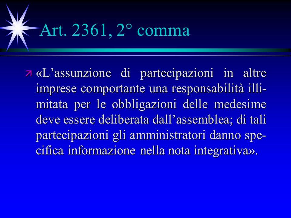 Art. 2361, 2° comma ä «Lassunzione di partecipazioni in altre imprese comportante una responsabilità illi- mitata per le obbligazioni delle medesime d