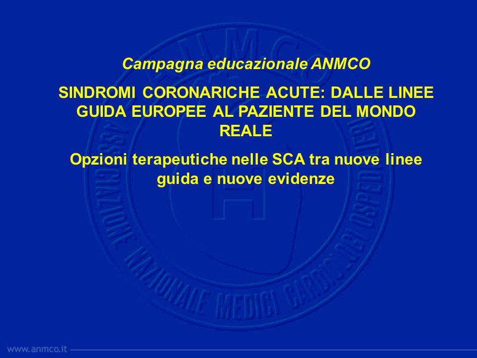 Campagna educazionale ANMCO SINDROMI CORONARICHE ACUTE: DALLE LINEE GUIDA EUROPEE AL PAZIENTE DEL MONDO REALE Opzioni terapeutiche nelle SCA tra nuove