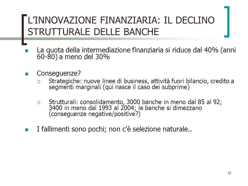 12 LINNOVAZIONE FINANZIARIA: IL DECLINO STRUTTURALE DELLE BANCHE La quota della intermediazione finanziaria si riduce dal 40% (anni 60-80) a meno del