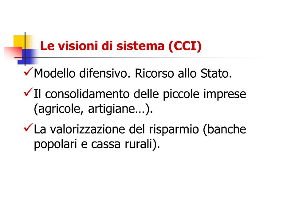Le visioni di sistema (CCI) Modello difensivo. Ricorso allo Stato. Il consolidamento delle piccole imprese (agricole, artigiane…). La valorizzazione d