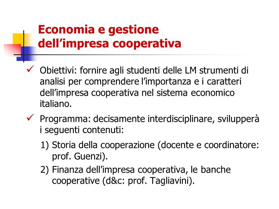 Economia e gestione dellimpresa cooperativa Obiettivi: fornire agli studenti delle LM strumenti di analisi per comprendere limportanza e i caratteri d