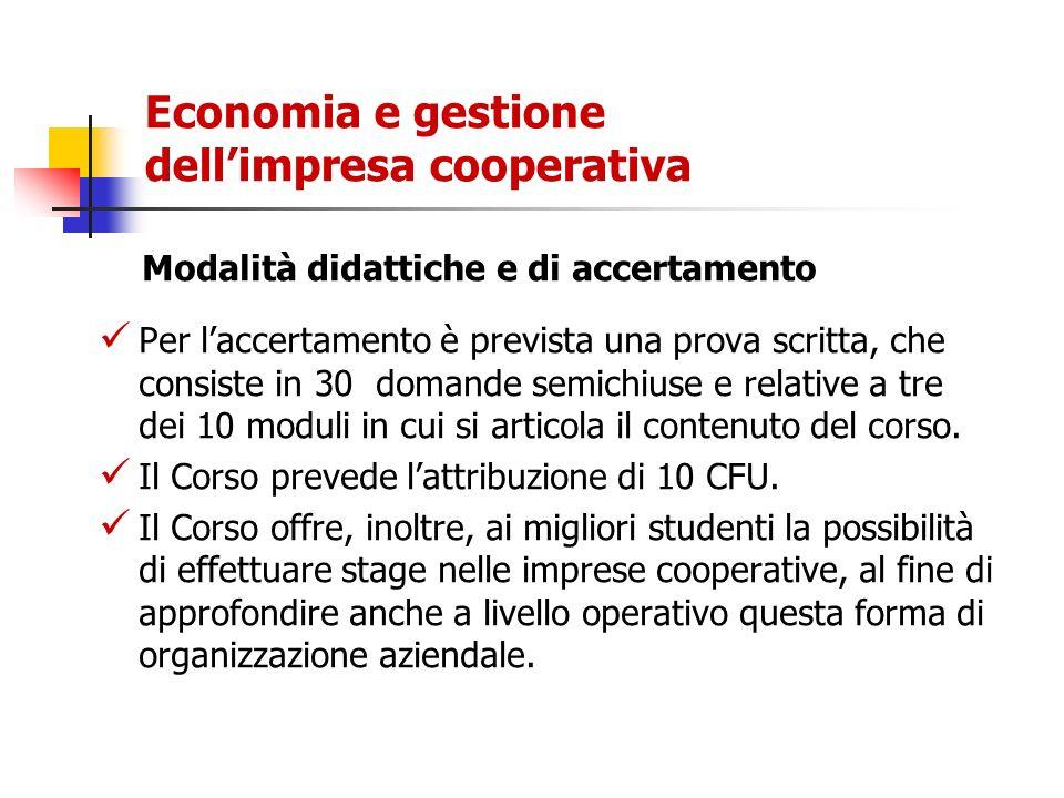 Economia e gestione dellimpresa cooperativa Modalità didattiche e di accertamento Per laccertamento è prevista una prova scritta, che consiste in 30 d