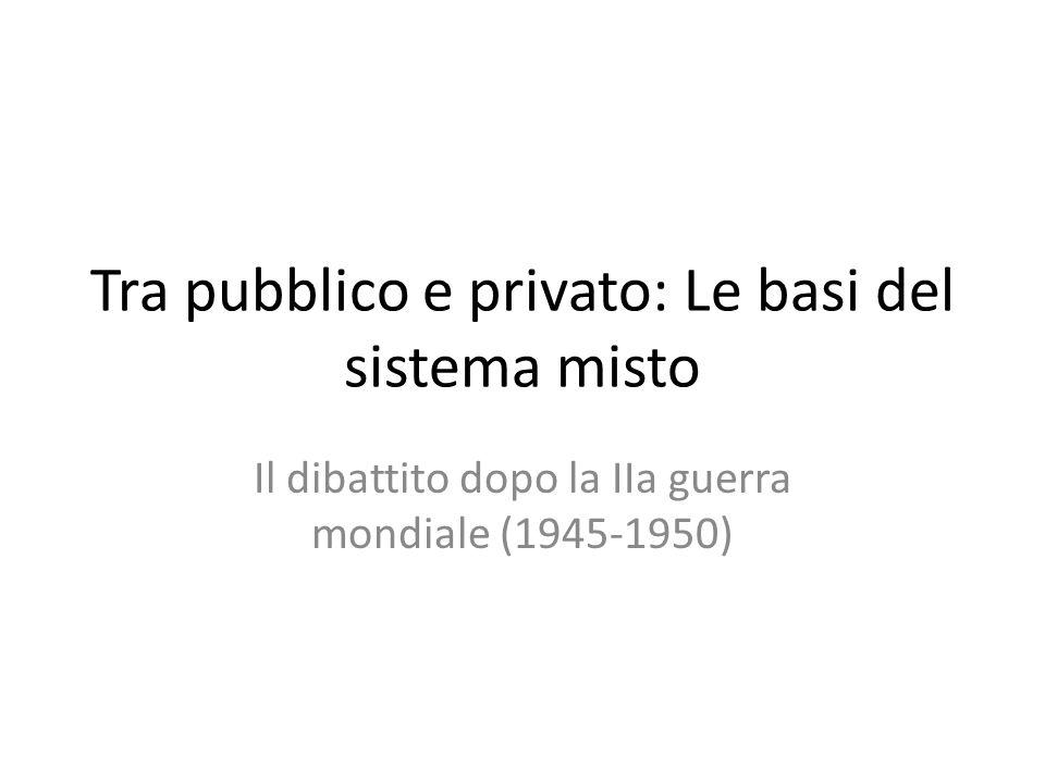 Tra pubblico e privato: Le basi del sistema misto Il dibattito dopo la IIa guerra mondiale (1945-1950)