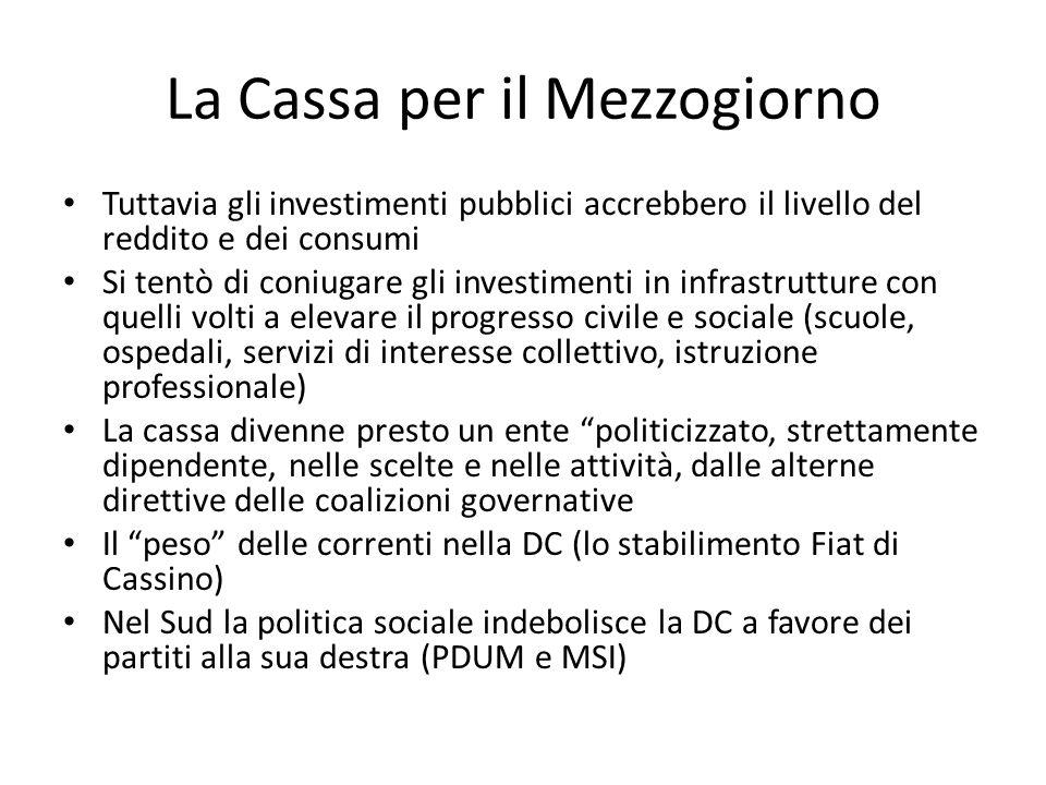 La Cassa per il Mezzogiorno Tuttavia gli investimenti pubblici accrebbero il livello del reddito e dei consumi Si tentò di coniugare gli investimenti