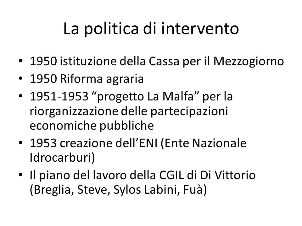 La politica di intervento 1950 istituzione della Cassa per il Mezzogiorno 1950 Riforma agraria 1951-1953 progetto La Malfa per la riorganizzazione del