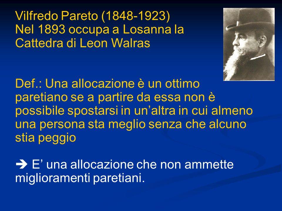 Vilfredo Pareto (1848-1923) Nel 1893 occupa a Losanna la Cattedra di Leon Walras Def.: Una allocazione è un ottimo paretiano se a partire da essa non