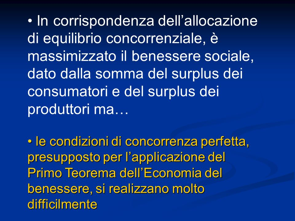 In corrispondenza dellallocazione di equilibrio concorrenziale, è massimizzato il benessere sociale, dato dalla somma del surplus dei consumatori e de