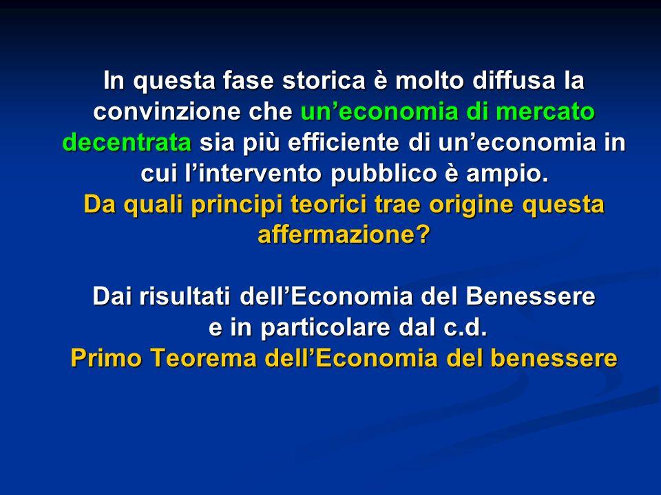 Lidea di fondo dellEconomia del benessere individuare le condizioni di efficienza economica (ottimo Paretiano):.