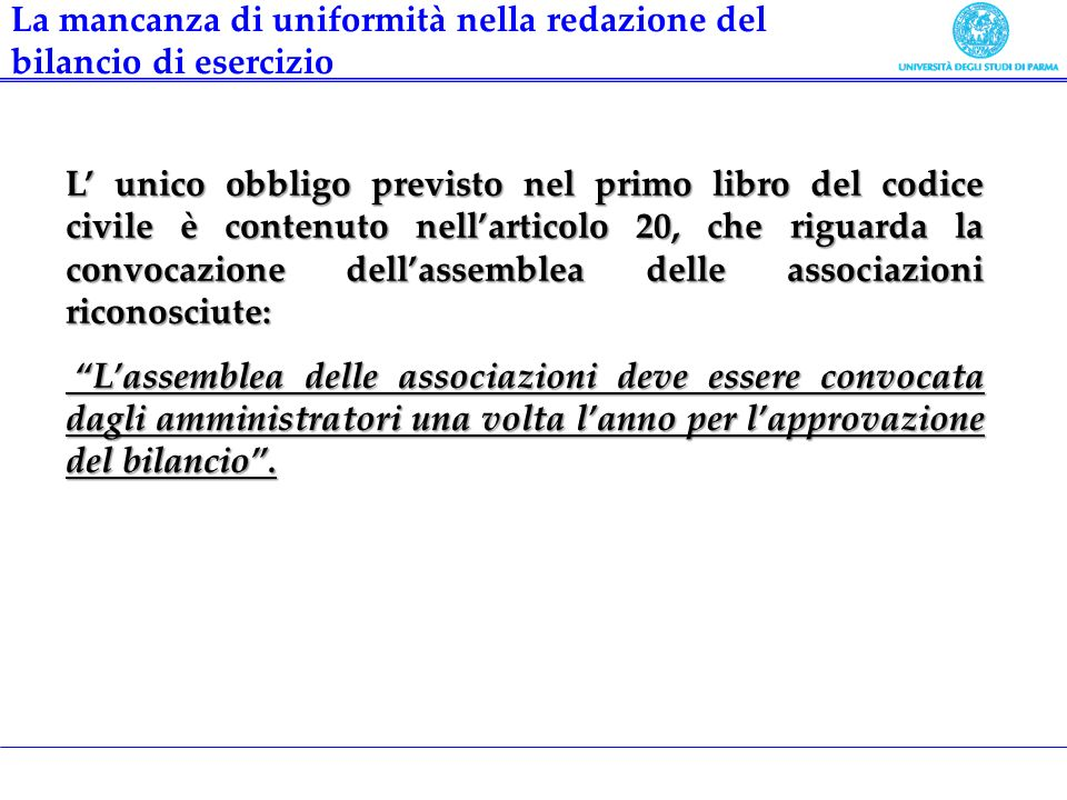 L unico obbligo previsto nel primo libro del codice civile è contenuto nellarticolo 20, che riguarda la convocazione dellassemblea delle associazioni