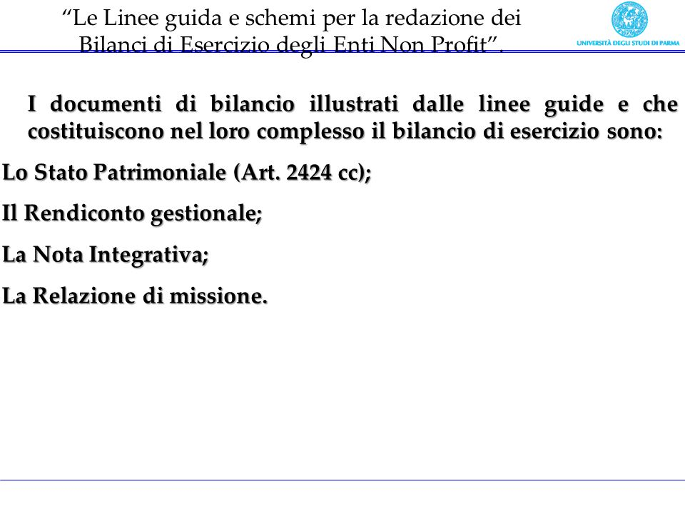 I documenti di bilancio illustrati dalle linee guide e che costituiscono nel loro complesso il bilancio di esercizio sono: Lo Stato Patrimoniale (Art.
