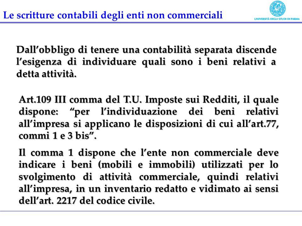 Dallobbligo di tenere una contabilità separata discende lesigenza di individuare quali sono i beni relativi a detta attività. Art.109 III comma del T.