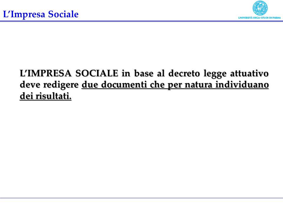 LIMPRESA SOCIALE in base al decreto legge attuativo deve redigere due documenti che per natura individuano dei risultati. LImpresa Sociale