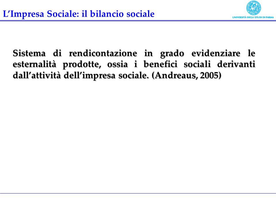 Sistema di rendicontazione in grado evidenziare le esternalità prodotte, ossia i benefici sociali derivanti dallattività dellimpresa sociale. (Andreau