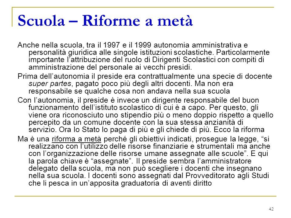 42 Scuola – Riforme a metà Anche nella scuola, tra il 1997 e il 1999 autonomia amministrativa e personalità giuridica alle singole istituzioni scolastiche.