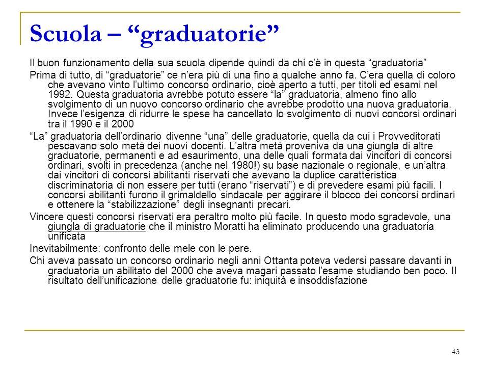 43 Scuola – graduatorie Il buon funzionamento della sua scuola dipende quindi da chi cè in questa graduatoria Prima di tutto, di graduatorie ce nera più di una fino a qualche anno fa.