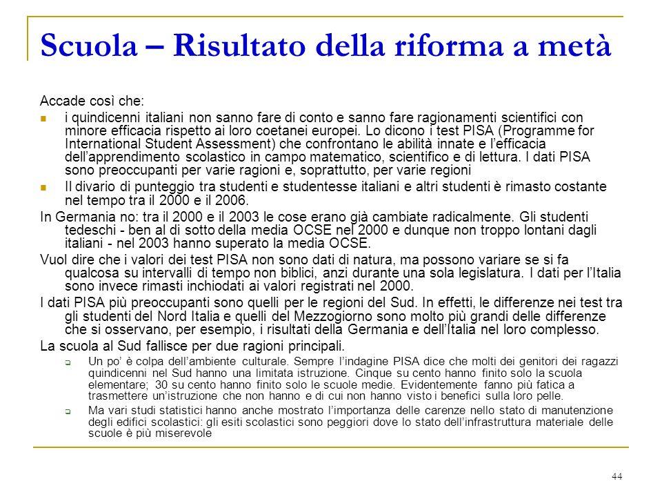 44 Scuola – Risultato della riforma a metà Accade così che: i quindicenni italiani non sanno fare di conto e sanno fare ragionamenti scientifici con minore efficacia rispetto ai loro coetanei europei.