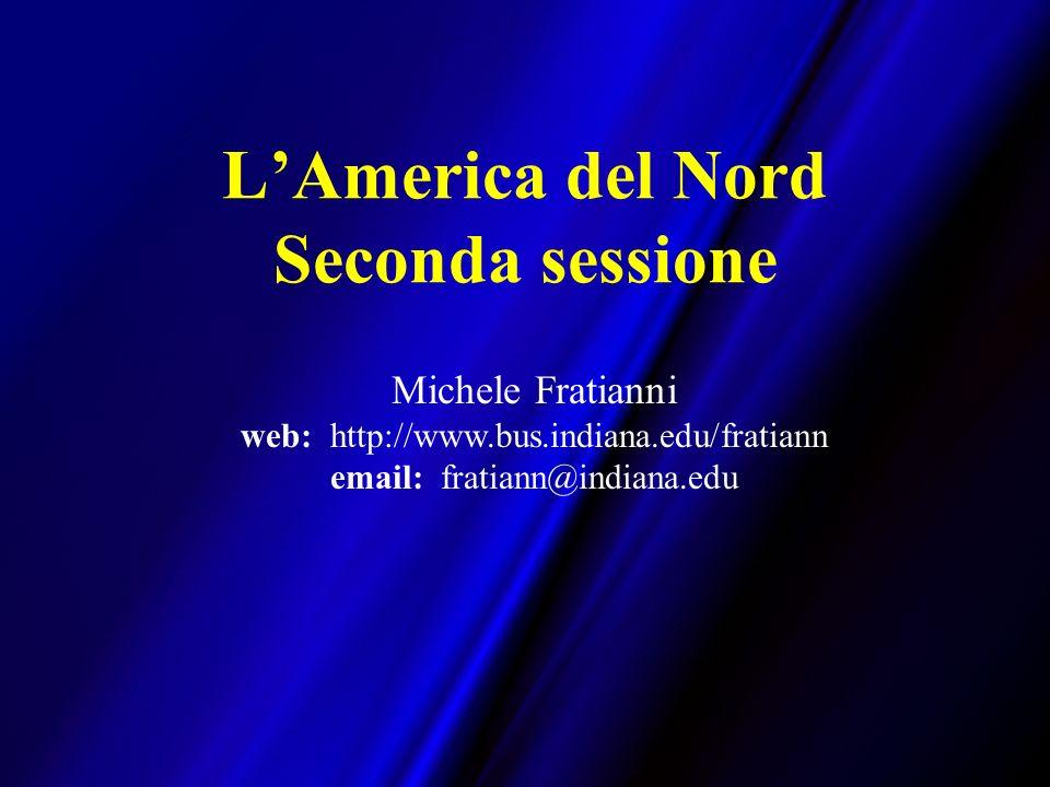 LAmerica del Nord Seconda sessione Michele Fratianni web: http://www.bus.indiana.edu/fratiann email: fratiann@indiana.edu