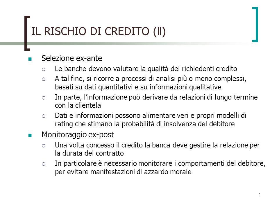 7 IL RISCHIO DI CREDITO (ll) Selezione ex-ante Le banche devono valutare la qualità dei richiedenti credito A tal fine, si ricorre a processi di anali