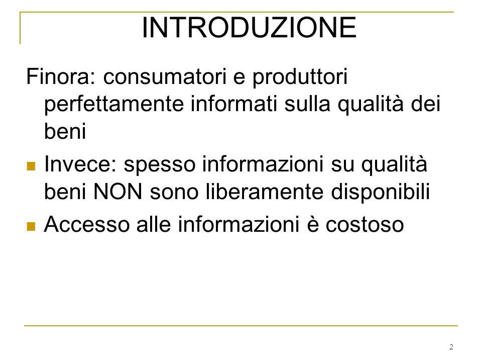 2 Finora: consumatori e produttori perfettamente informati sulla qualità dei beni Invece: spesso informazioni su qualità beni NON sono liberamente dis