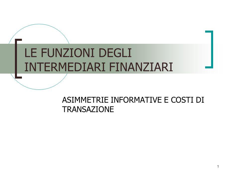 1 LE FUNZIONI DEGLI INTERMEDIARI FINANZIARI ASIMMETRIE INFORMATIVE E COSTI DI TRANSAZIONE