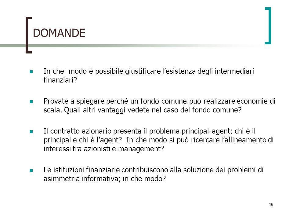 16 DOMANDE In che modo è possibile giustificare lesistenza degli intermediari finanziari? Provate a spiegare perché un fondo comune può realizzare eco
