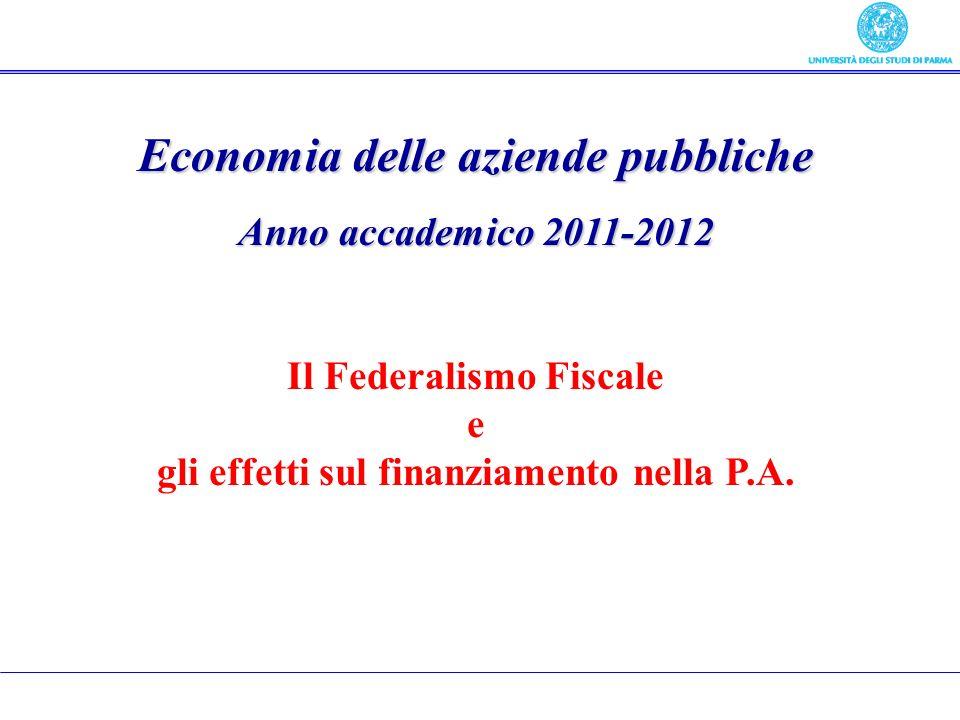 Economia delle aziende pubbliche Anno accademico 2011-2012 Il Federalismo Fiscale e gli effetti sul finanziamento nella P.A.